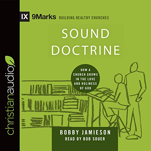 Sound Doctrine: How a Church Grows in the Love and Holiness of God: 9marks: Building Healthy Churches