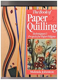 The Book Of Paper Quilling: Techniques & Projects For Paper Filigree