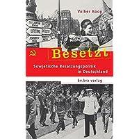 Besetzt: Sowjetische Besatzungspolitik in Deutschland