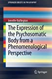 Expression of the Psychosomatic Body from a Phenomenological Perspective, Bullington, Jennifer, 9400764979