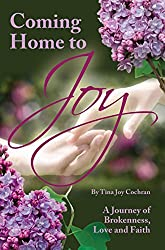 Coming Home To Joy: A Journey of Brokenness, Love and Faith