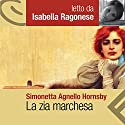 La zia marchesa Audiobook by Simonetta Agnello Hornby Narrated by Isabella Ragonese