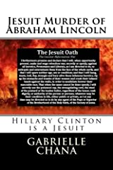 Jesuit Murder of Abraham Lincoln: Hillary Clinton is a Jesuit Paperback