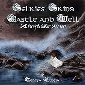 Castle and Well: Selkies' Skins, Book 1   Teresa Garcia