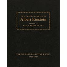 The Travel Diaries of Albert Einstein: The Far East, Palestine, and Spain, 1922 - 1923