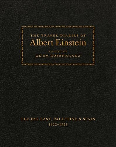 The Travel Diaries of Albert Einstein: The Far East, Palestine, and Spain, 1922 - 1923 cover