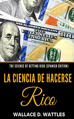 The Science of Getting Rich (Spanish Edition): La Ciencia de Hacerse Rico (Ciencia De Rico La Hacerse)