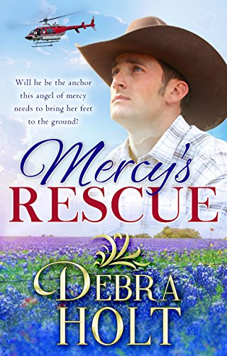 Book: Mercy's Rescue - Will he be the anchor this angel of mercy needs to bring her feet to the ground? by Debra Holt