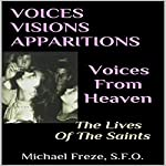 Voices Visions Apparitions: Voices from Heaven: The Lives of the Saints: Book 1 | Michael Freze