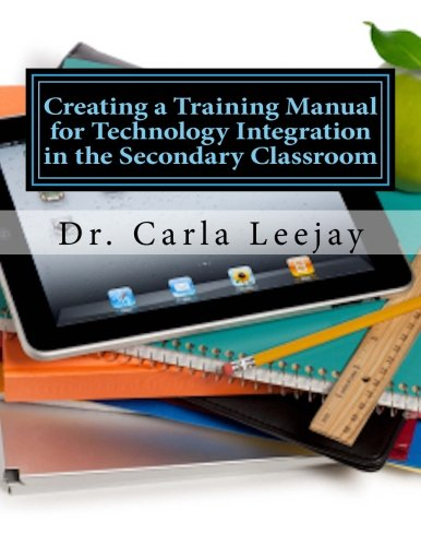 Creating a Training Manual for Technology Integration in the Secondary Classroom: A Doctoral Capstone Professional Product