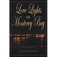 Love Lights on Monterey Bay: A Novel Inspired By Ordinary People In Extraordinary Situations