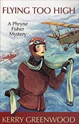 Flying Too High : a Phryne Fisher Mystery by Greenwood, Kerry (2007) Paperback