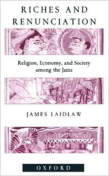 Riches And Renunciation: Religion, Economy, And Society Among The Jains por James Laidlaw epub