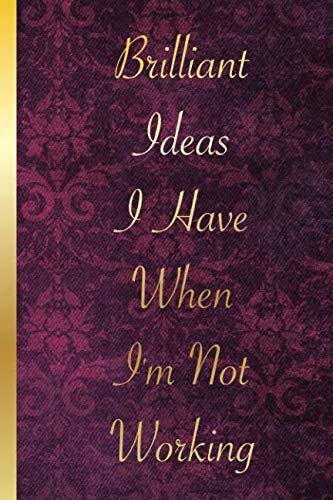 """Brilliant Ideas I Have When I'm Not Working: Blank Lined Notebook Journal Diary Composition Notepad 120 Pages 6x9"""" Paperback (Funny Office -"""