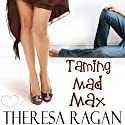 Taming Mad Max Audiobook by Theresa Ragan Narrated by Abby Craden