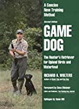 Game Dog: The Hunter's Retriever for Upland Birds and Waterfowl - A Concise New Training Method