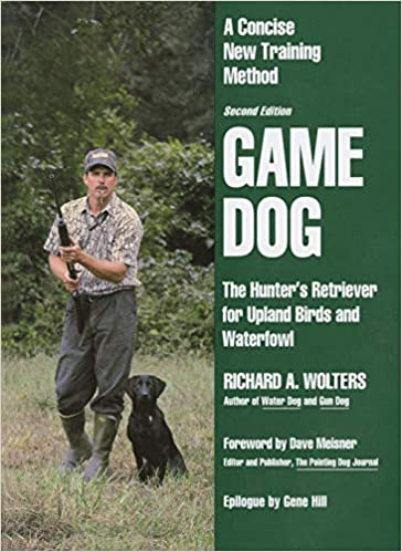 f8cdfe5cf1841 Game Dog: The Hunter's Retriever for Upland Birds and Waterfowl - A ...