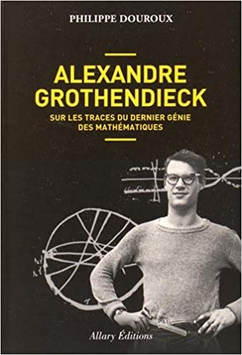 Livre gratuits en ligne Alexandre Grothendieck - Sur les traces du dernier génie des mathématiques pdf