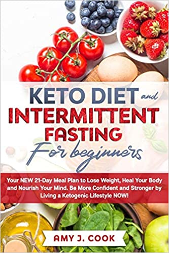 Amazon Com Keto Diet And Intermittent Fasting For Beginners Your New 21 Day Meal Plan To Lose Weight Heal Your Body And Nourish Your Mind Be More Confident And Stronger By Living A Ketogenic