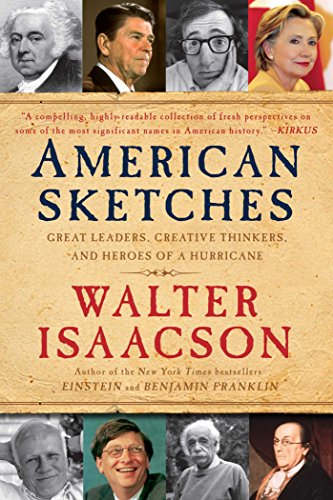 American Sketches: Great Leaders, Creative Thinkers, and Heroes of a Hurricane by [Isaacson, Walter]