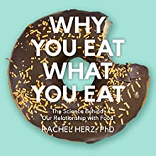 Why You Eat What You Eat: The Science Behind Our Relationship with Food Audiobook by Rachel Herz PhD Narrated by Jo Anna Perrin