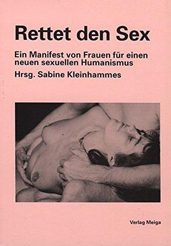 Rettet den Sex: Ein Manifest von Frauen für einen sexuellen Humanismus