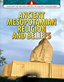 Ancient Mesopotamian Religion and Beliefs (Spotlight on the Rise and Fall of Ancient Civilizations)
