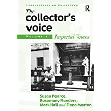 The Collector's Voice: Critical Readings in the Practice of Collecting: Volume 3: Modern Voices (Perspectives on Collecting)