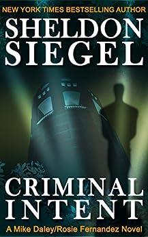 Criminal Intent (Mike Daley/Rosie Fernandez Legal Thriller Book 3) by [Siegel, Sheldon]