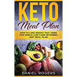 Keto Meal Plan: How To Lose Weight Fast Using This Simple Low-Carb Ketogenic Diet Meal Plan (Volume 1)