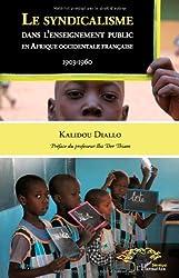 Le syndicalisme dans l'enseignement public en Afrique occidentale française (French Edition)