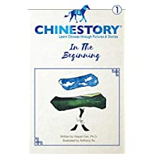 Chinestory - Learning Chinese through Pictures and Stories (Storybook 1) In the Beginning: An efficient cognitive approach designed for readers of all ... learn 3000 Chinese characters and phrases
