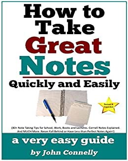 How To Take Great Notes Quickly And Easily: A Very Easy Guide: (40+ Note Taking Tips for School, Work, Books and Lectures. Cornell Notes Explained. And ... Development Book Series 8) (English Edition) de [Connelly, John]