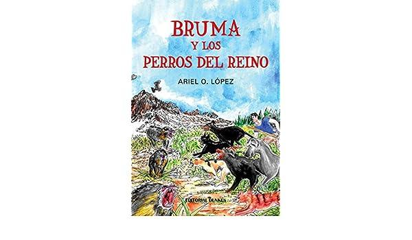Bruma y los perros del Reino: López Ariel O.: 9789877636741: Amazon.com: Books