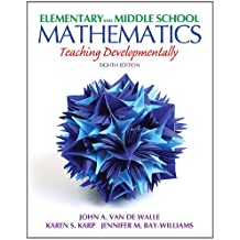 Elementary and Middle School Mathematics: Teaching Developmentally (8th Edition) (Teaching Student-Centered Mathematics...