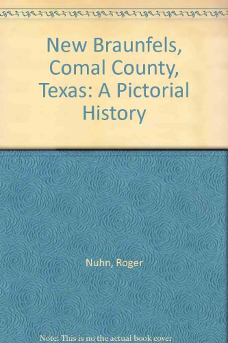 New Braunfels, Comal County, Texas: A Pictorial History