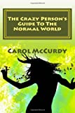 The Crazy Person's Guide to the Normal World, Carol McCurdy, 1466317329