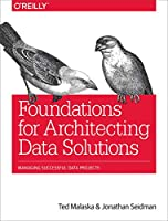 Foundations for Architecting Data Solutions: Managing Successful Data Projects Front Cover