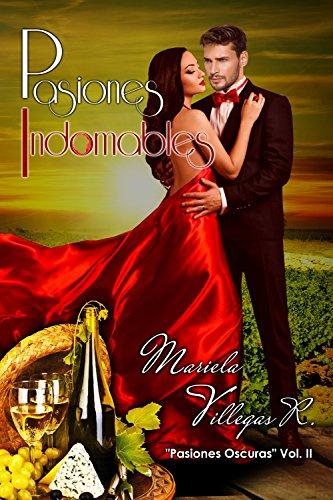 """""""Pasiones Indomables"""": Bilogía Pasiones Oscuras Vol. 2 (Spanish Edition) by [Villegas R., Mariela]"""