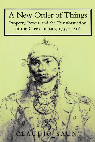 A New Order of Things: Property, Power, and the Transformation of the Creek Indians, 1733-1816 (Studies in North America