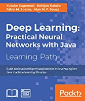 Deep Learning: Practical Neural Networks with Java Front Cover