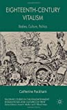 Eighteenth-Century Vitalism : Bodies, Culture, Politics, Packham, Catherine, 0230276180
