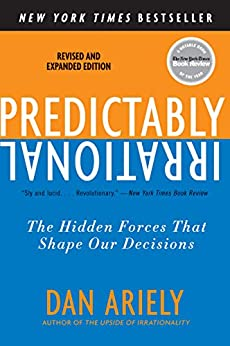 Predictably Irrational, Revised and Expanded Edition: The Hidden Forces That Shape Our Decisions by [Ariely, Dan]