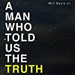 A Man Who Told Us the Truth | Will Davis Jr.