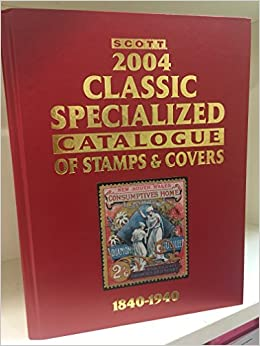 Scott 2004 Classic Specialized Catalogue: Stamps and Covers of the World Including U.S. 1840-1940, (British Commonwealth to 1952) (SCOTT CLASSIC SPECIALIZED CATALOGUE)