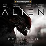 Alien: River of Pain: An Audible Original Drama | Christopher Golden,Dirk Maggs