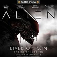 Alien: River of Pain: An Audible Original Drama Hörspiel von Christopher Golden, Dirk Maggs Gesprochen von: Anna Friel, Philip Glenister, Colin Salmon, Alexander Siddig, Marc Warren, Michelle Ryan, William Hope