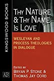 img - for Thy Nature and Thy Name is Love: Wesleyan and Process Theologies in Dialogue book / textbook / text book