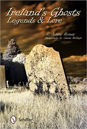 Ireland's Ghosts, Legends, and Lore Paperback – September 28, 2013 by E. Ashley Rooney  (Author)