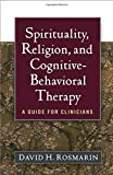 Spirituality, Religion, and Cognitive-Behavioral Therapy: A Guide for Clinicians